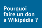 Pourquoi faire un don sur Wikipédia ?